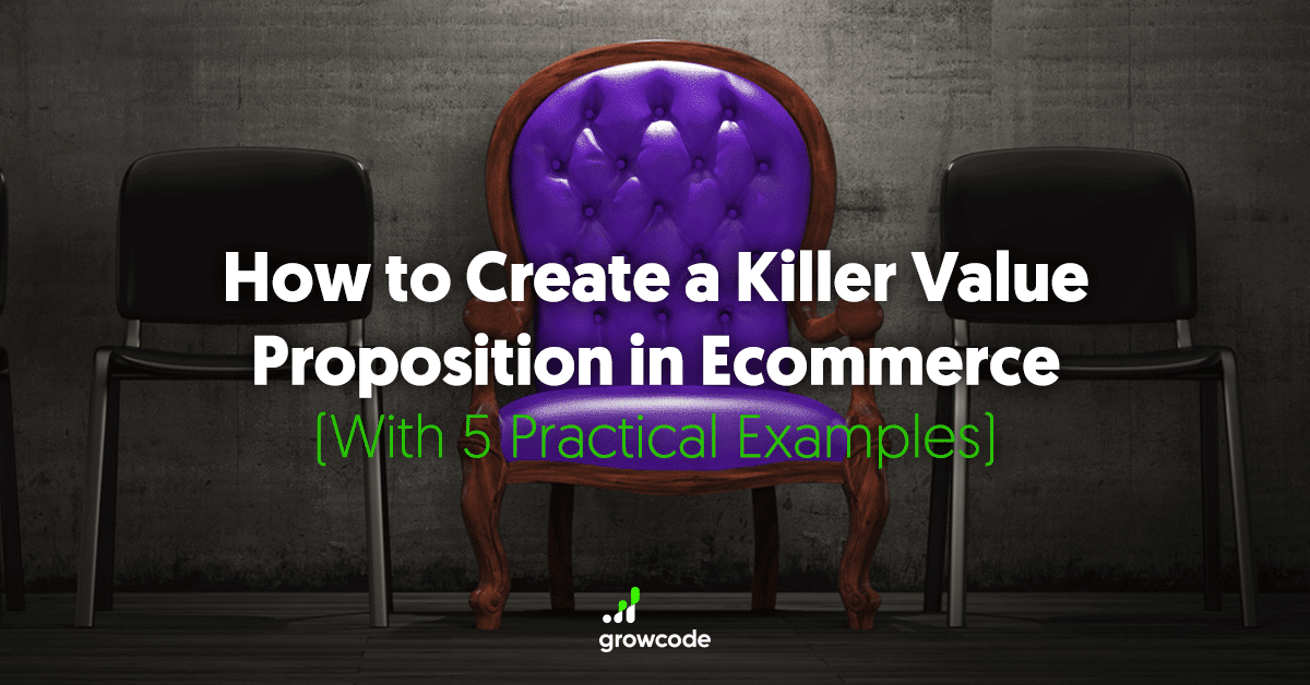 How to Create a Killer Value Proposition in Ecommerce (With 5 Practical Examples)