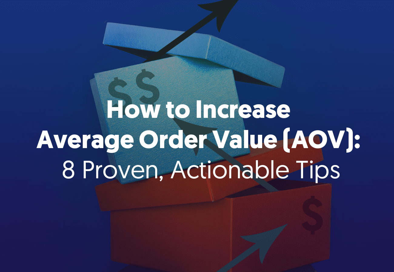 How to Increase Average Order Value (AOV): 8 Proven, Actionable Tips