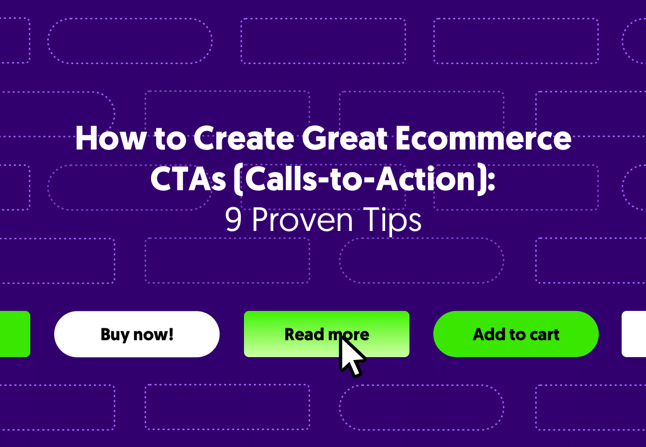 How to Create Great Ecommerce Call to Action (CTAs): 9 Proven Tips