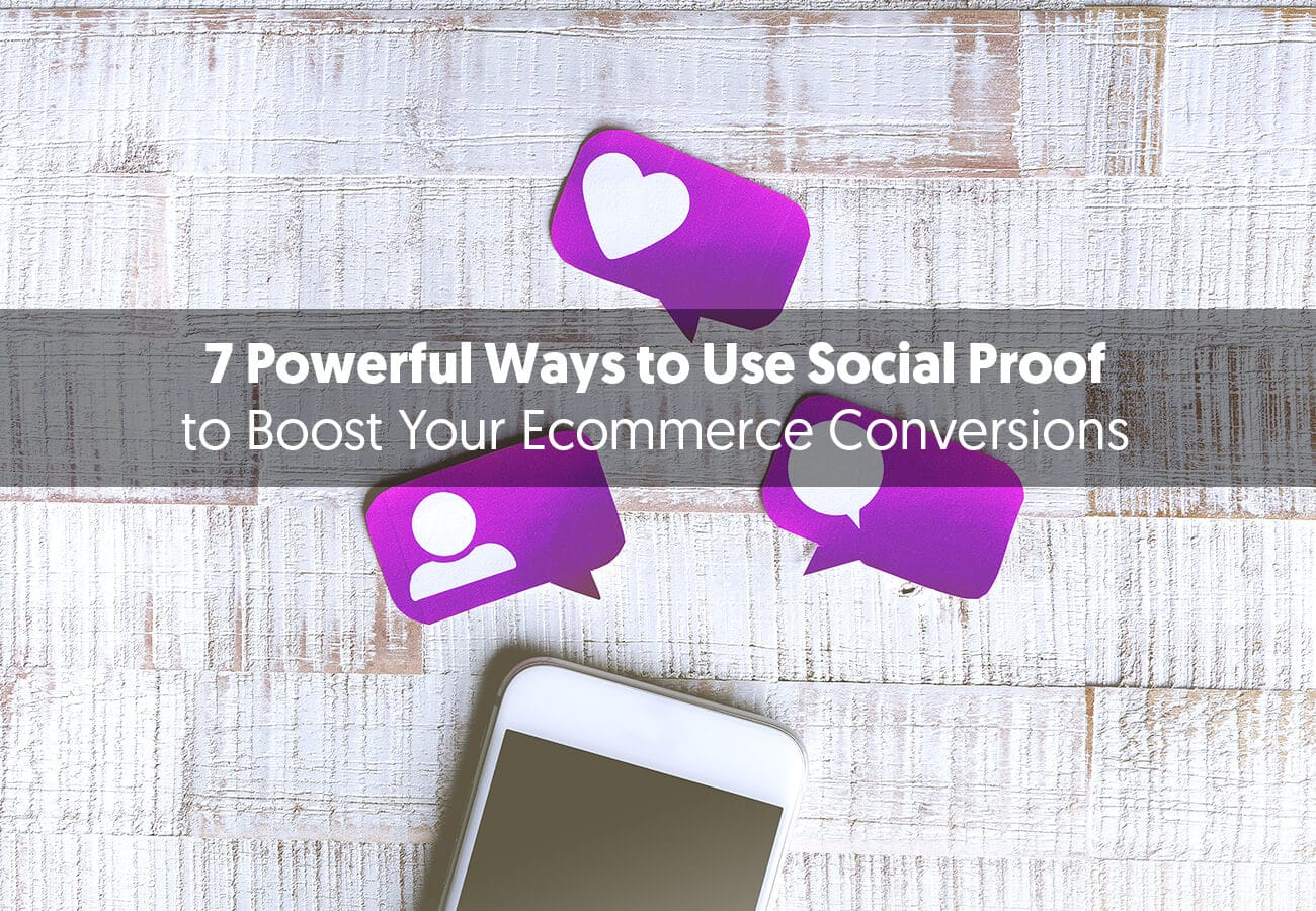 7 Powerful Ways to Use Social Proof to Boost Ecommerce Conversions