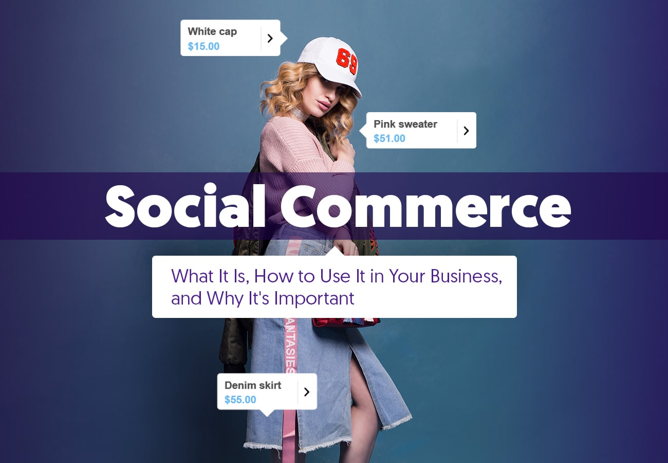 Social Commerce: What It Is, How to Use It in Your Business, and Why It's Important