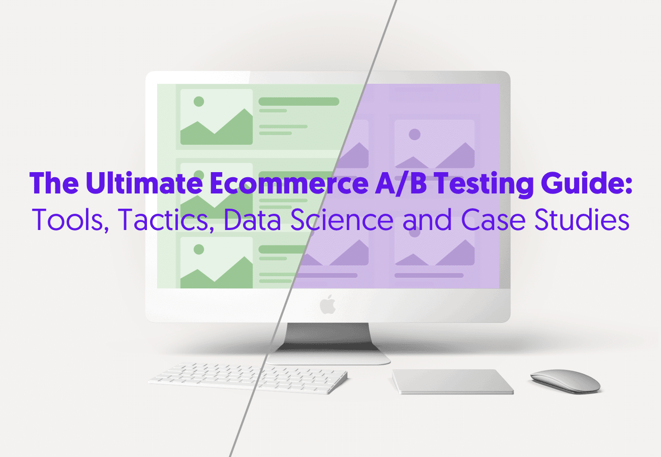 The Ultimate Ecommerce A/B Testing Guide: Strategy, Tactics, Tools, Data Science and Case Studies