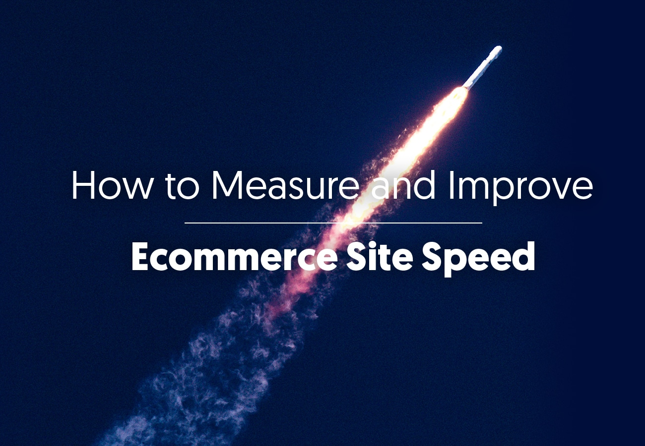 How to Measure and Improve Ecommerce Site Speed (11 Tips) and Why It's Crucial for Conversion Rate Optimization
