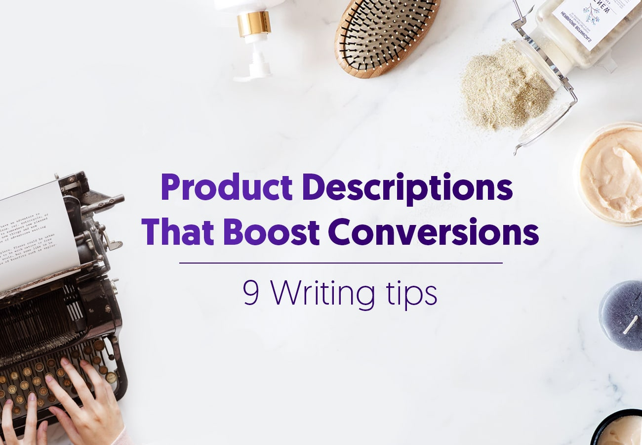 9 Tips for Writing Product Descriptions That Will Boost Your Ecommerce Conversion Rate
