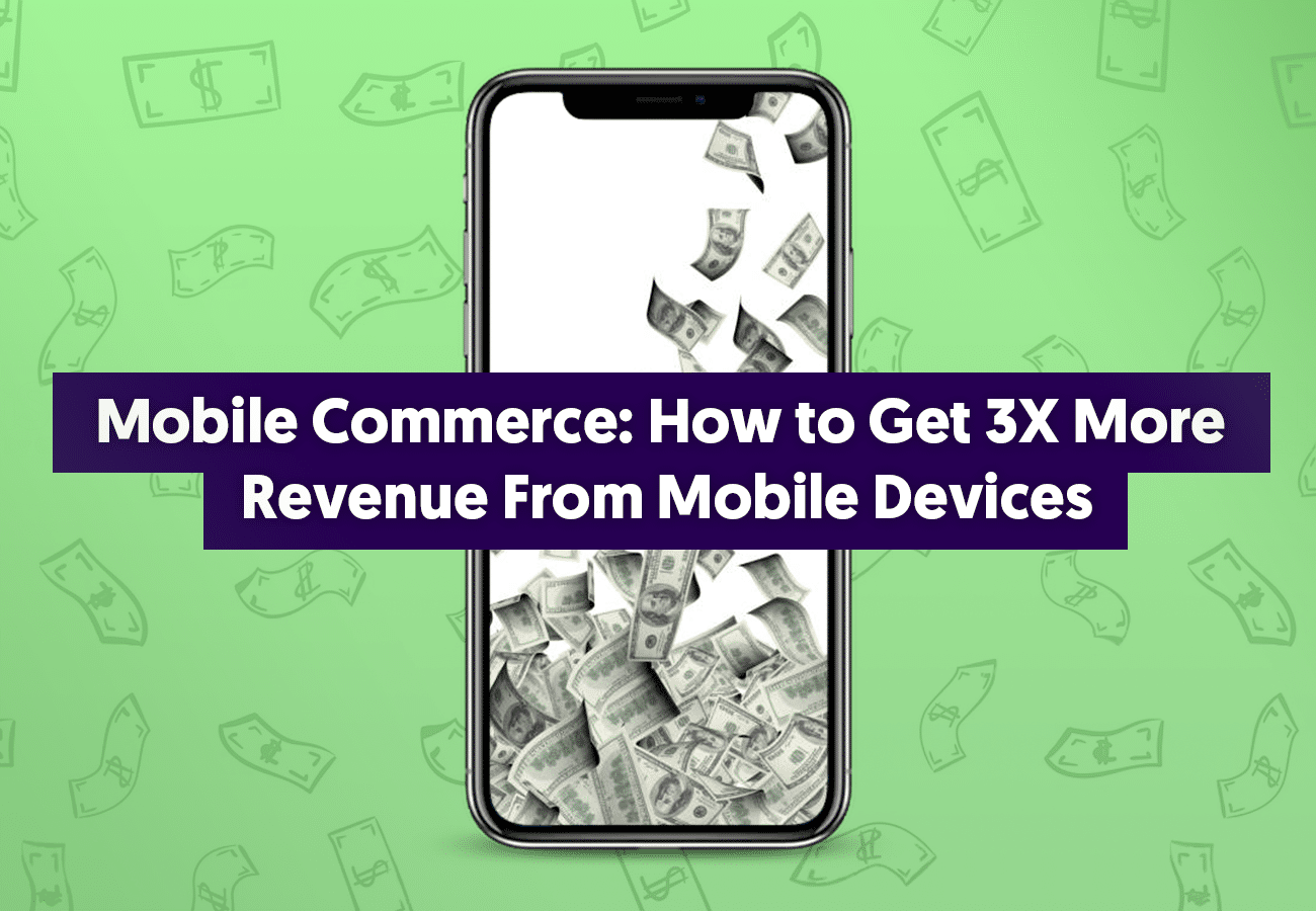 Mobile Commerce: How to Get 3X More Revenue From M-Commerce
