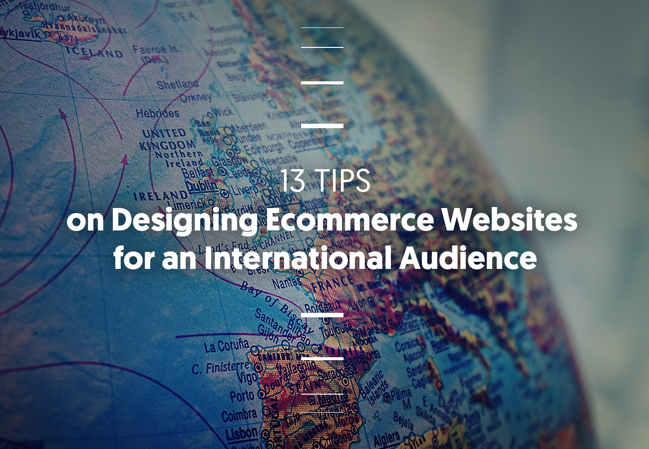 International Ecommerce: 13 Tips on Designing Ecommerce Websites for International Audience