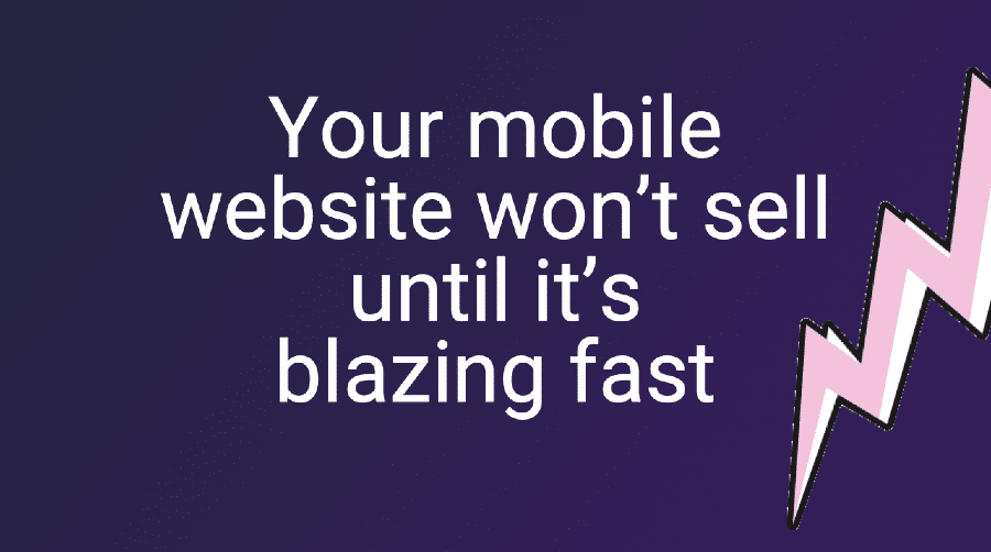 Your mobile website wont sell until its blazing fast