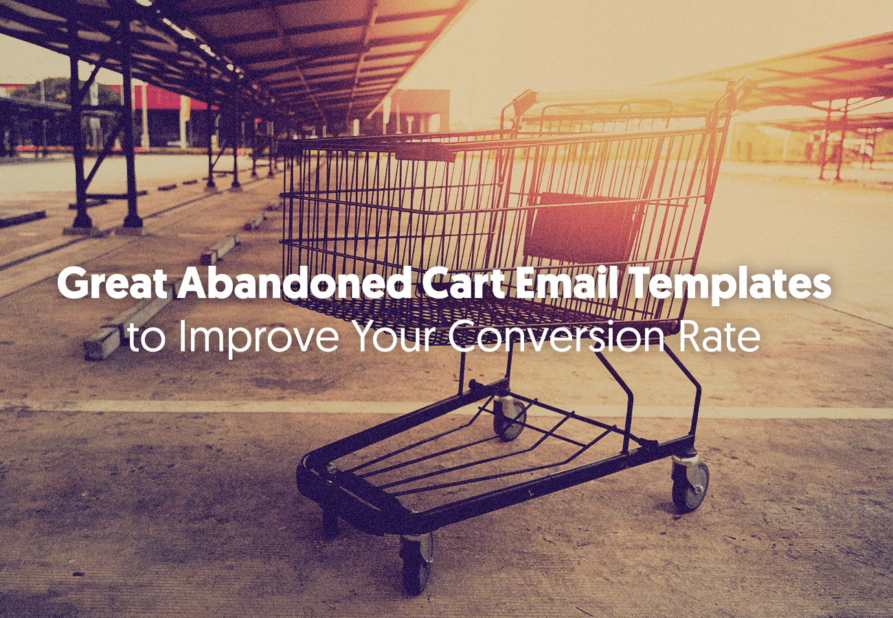 Great Abandoned Cart Email Templates to Improve Your Conversion Rate