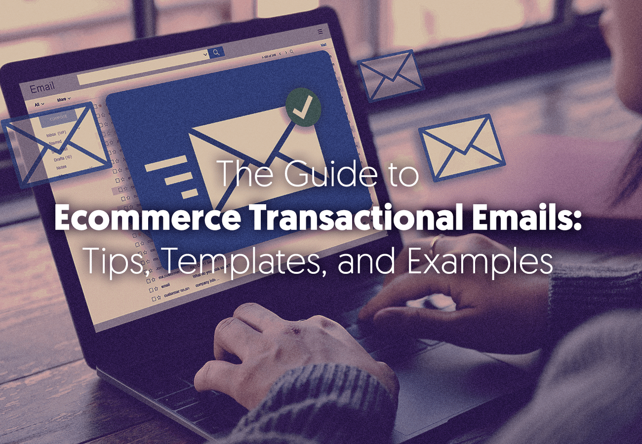 The Complete Guide to Ecommerce Transactional Emails:  Tips, Templates, and Examples