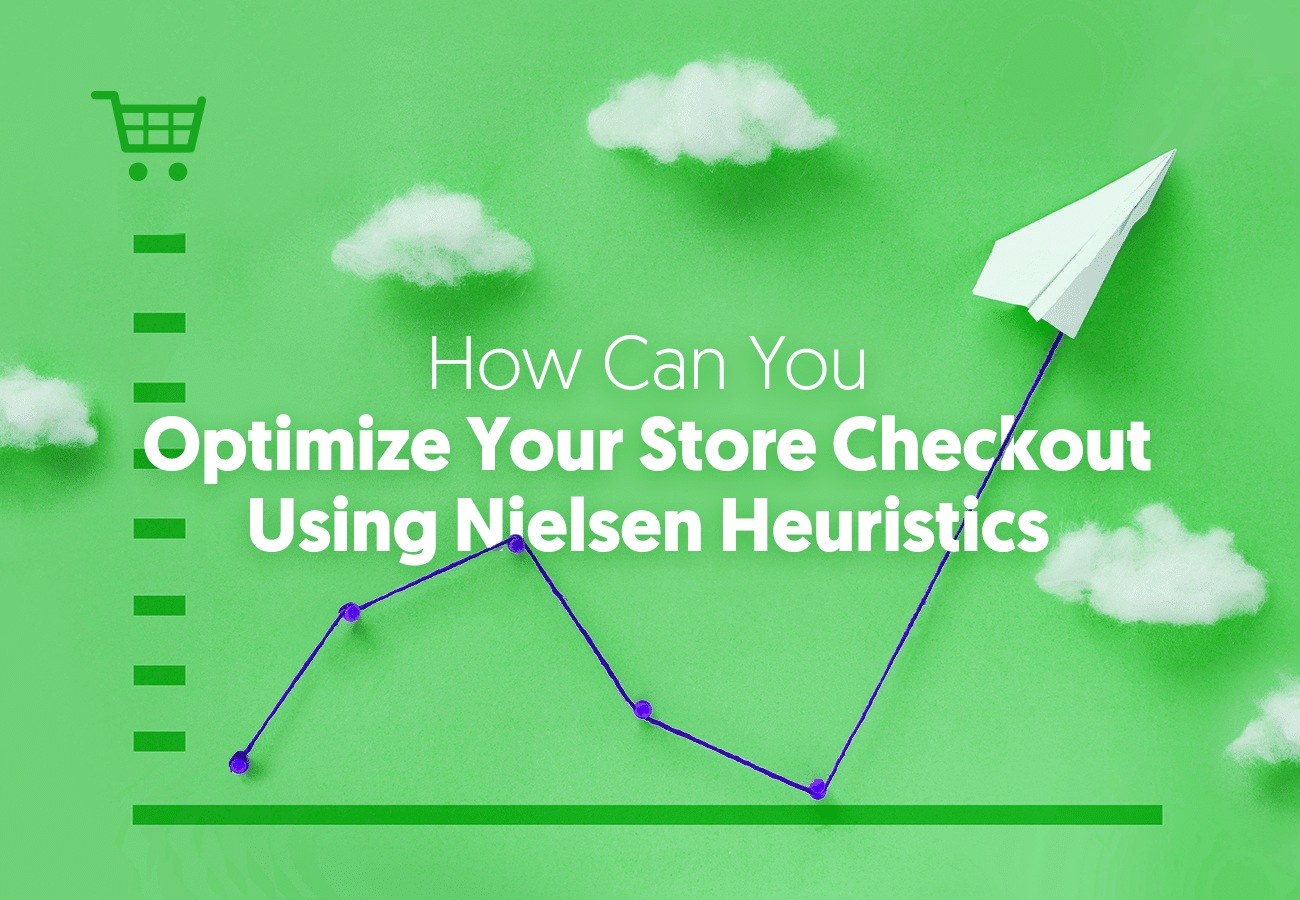 How Can You Optimize Your Store Checkout Using Nielsen Heuristics