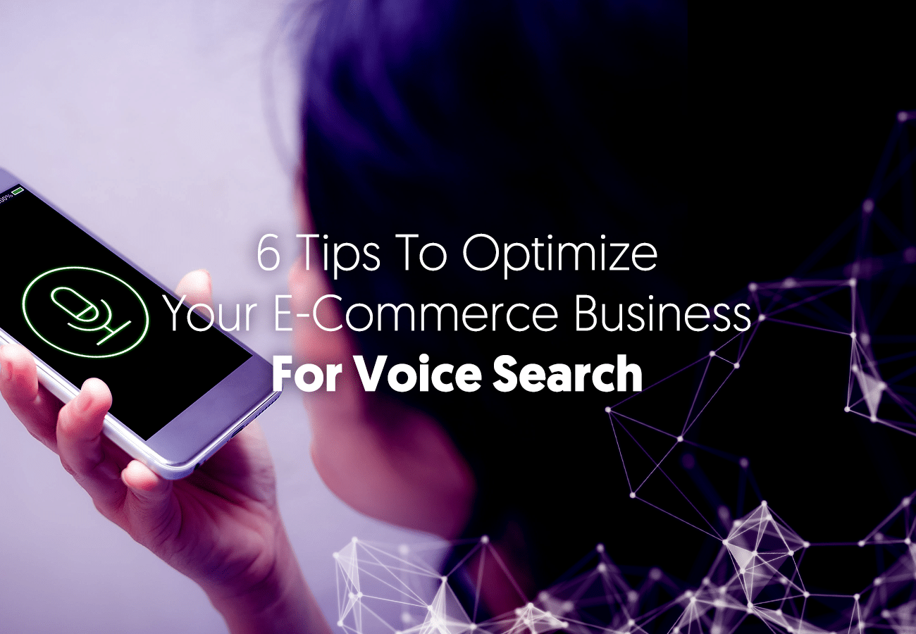 6 Tips to Optimize Your E-Commerce Business for Voice Search