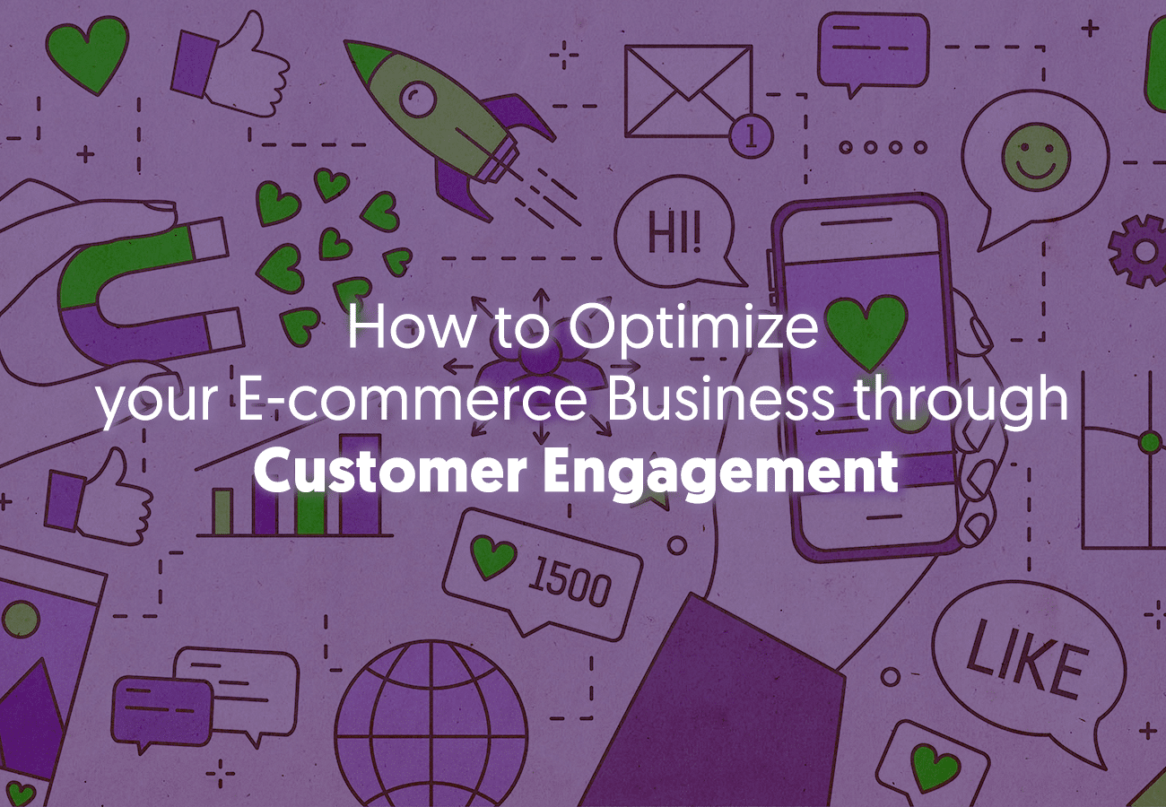 How to Optimize your E-commerce Business through Customer Engagement