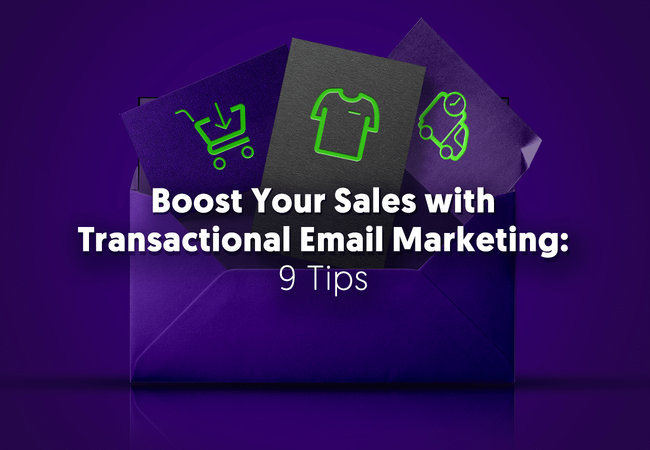 Boost Your Sales with Transactional Email Marketing: 9 Tips