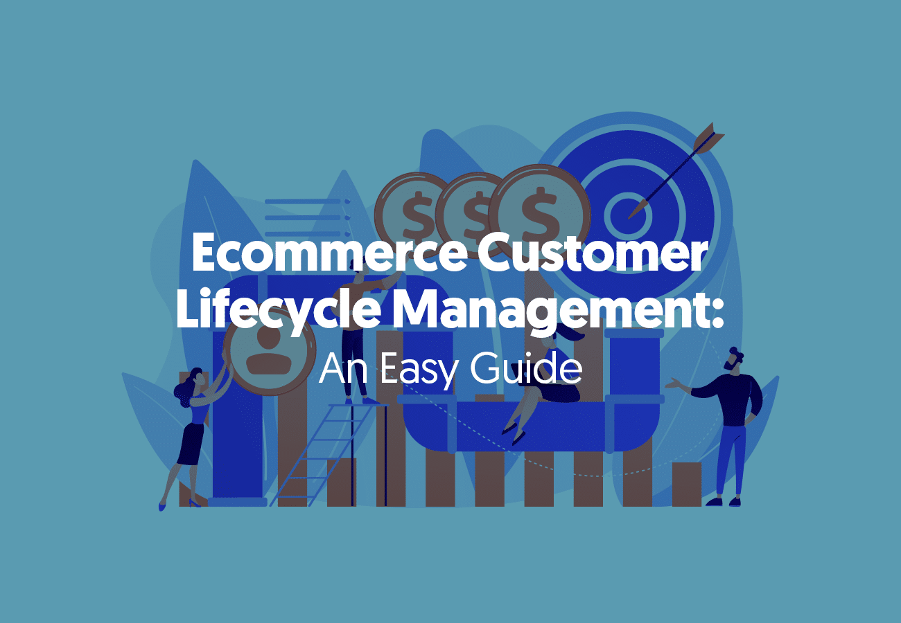 Ecommerce Customer Lifecycle Management: An Easy Guide