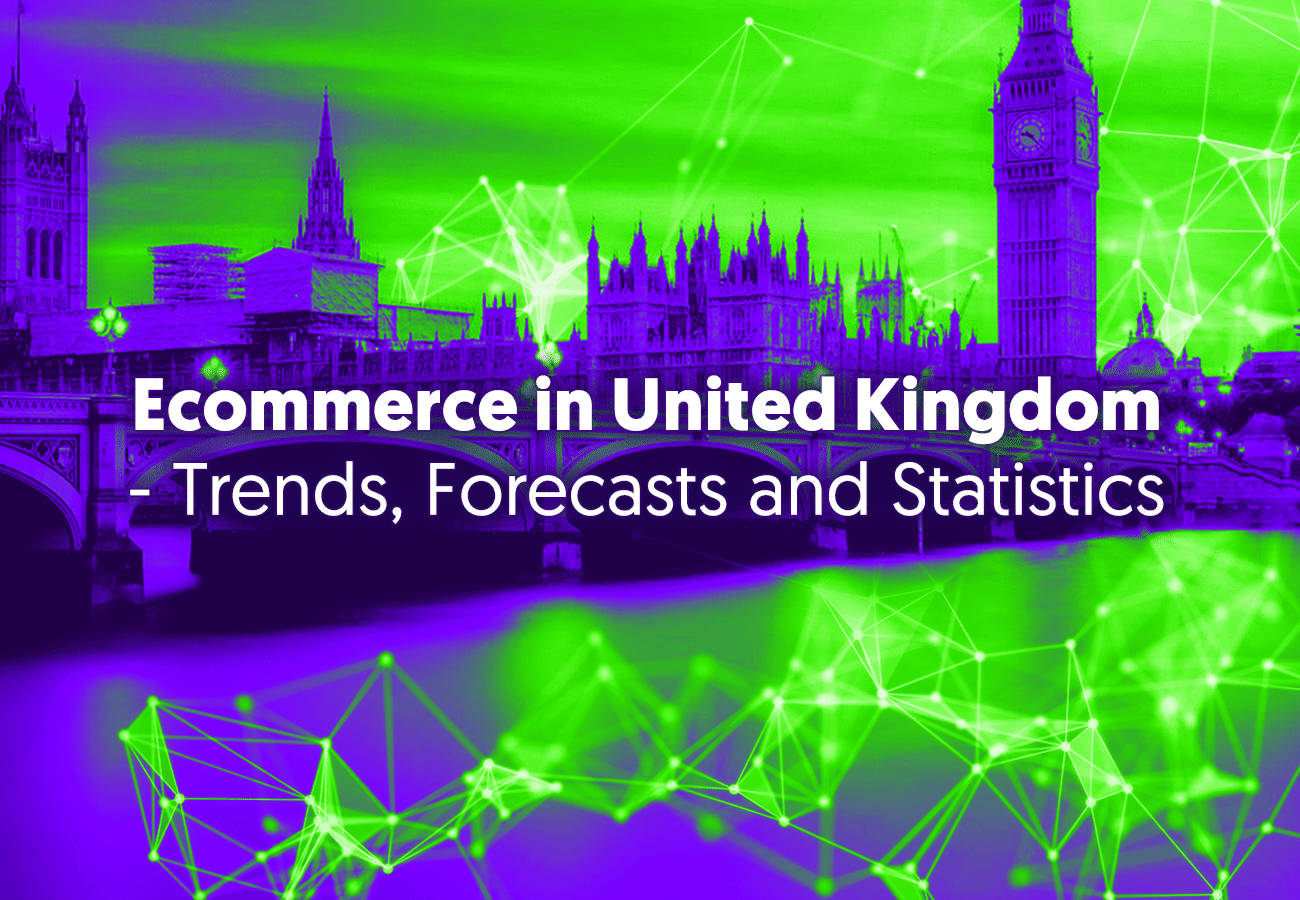 Ecommerce in the United Kingdom (UK) – Trends, Forecasts and Statistics