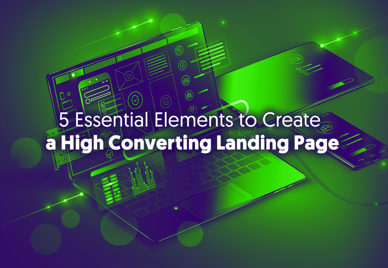 5 Essential Elements to Create a High Converting Landing Page