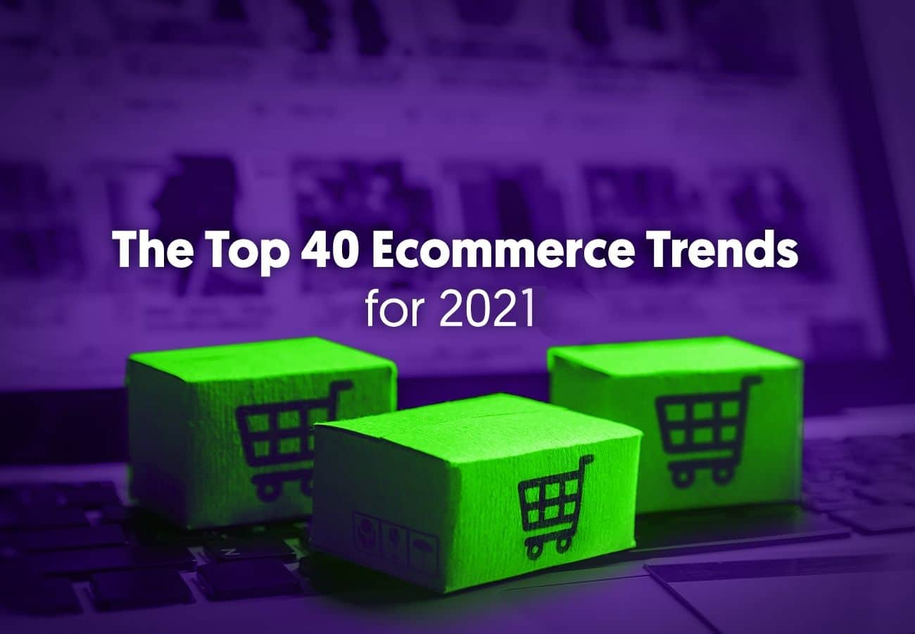 The Top 40 Ecommerce Trends for 2021