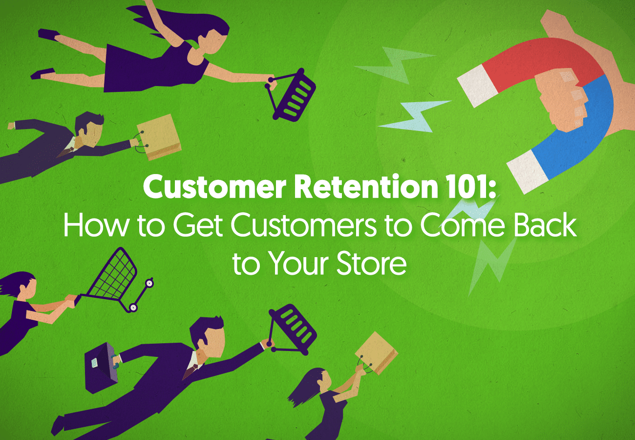 Customer Retention 101: How to Get Customers to Come Back to Your Store