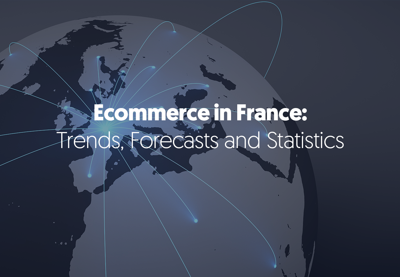 Ecommerce in France – Trends, Forecasts and Statistics