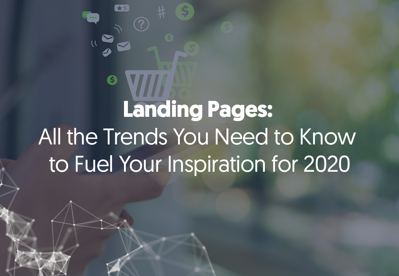 Landing Pages: All the Trends You Need to Know to Fuel Your Inspiration for 2020