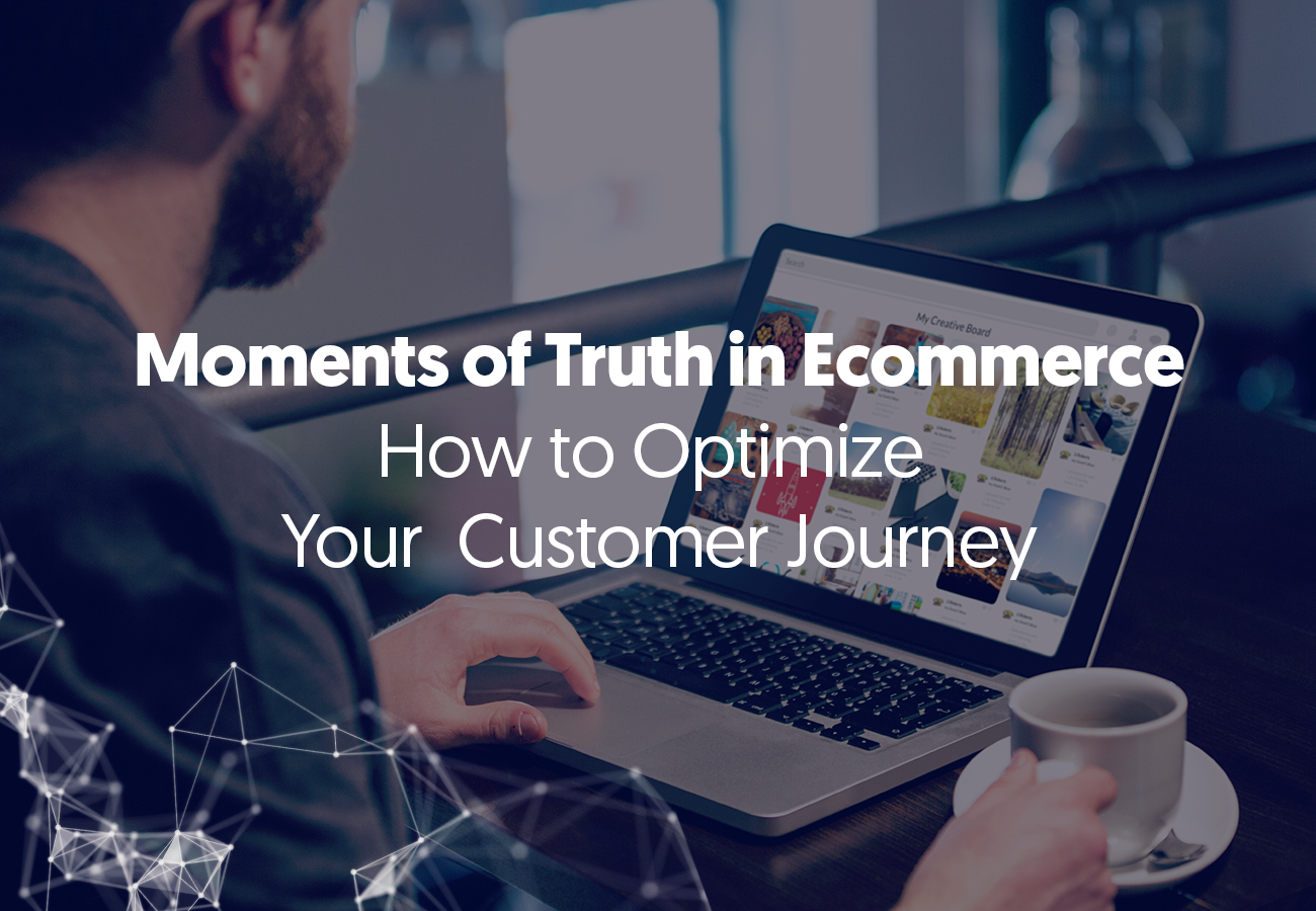 Moments of Truth in Ecommerce: How to Optimize Your Customer Journey