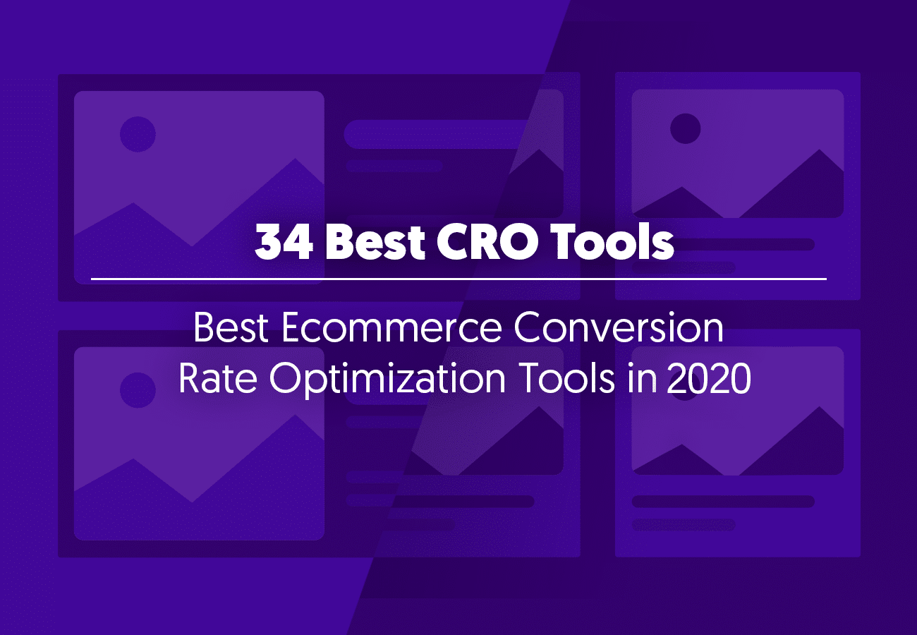 34 Best Ecommerce Conversion Rate Optimization (CRO) Tools in 2020