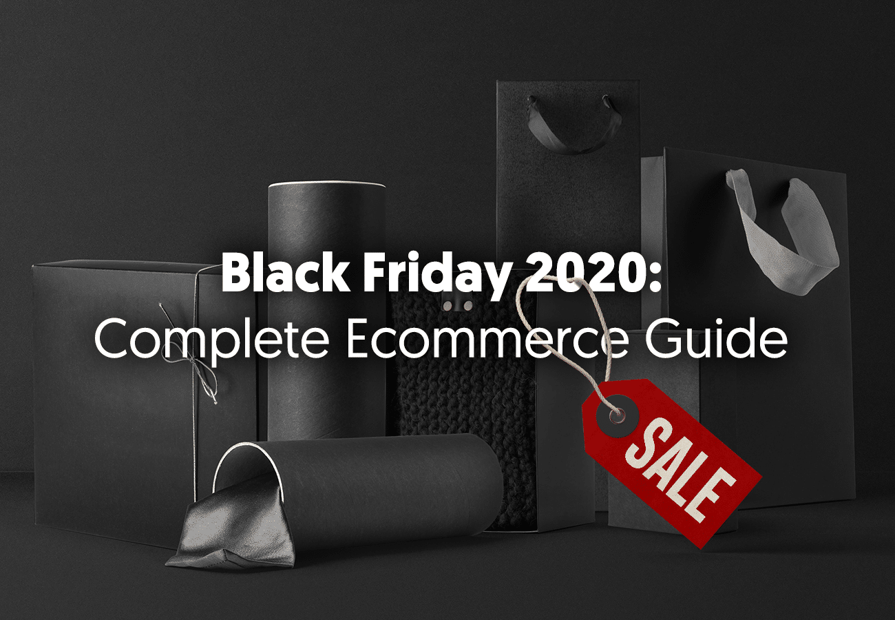 How to Take Advantage of Black Friday 2020: Complete Ecommerce Guide