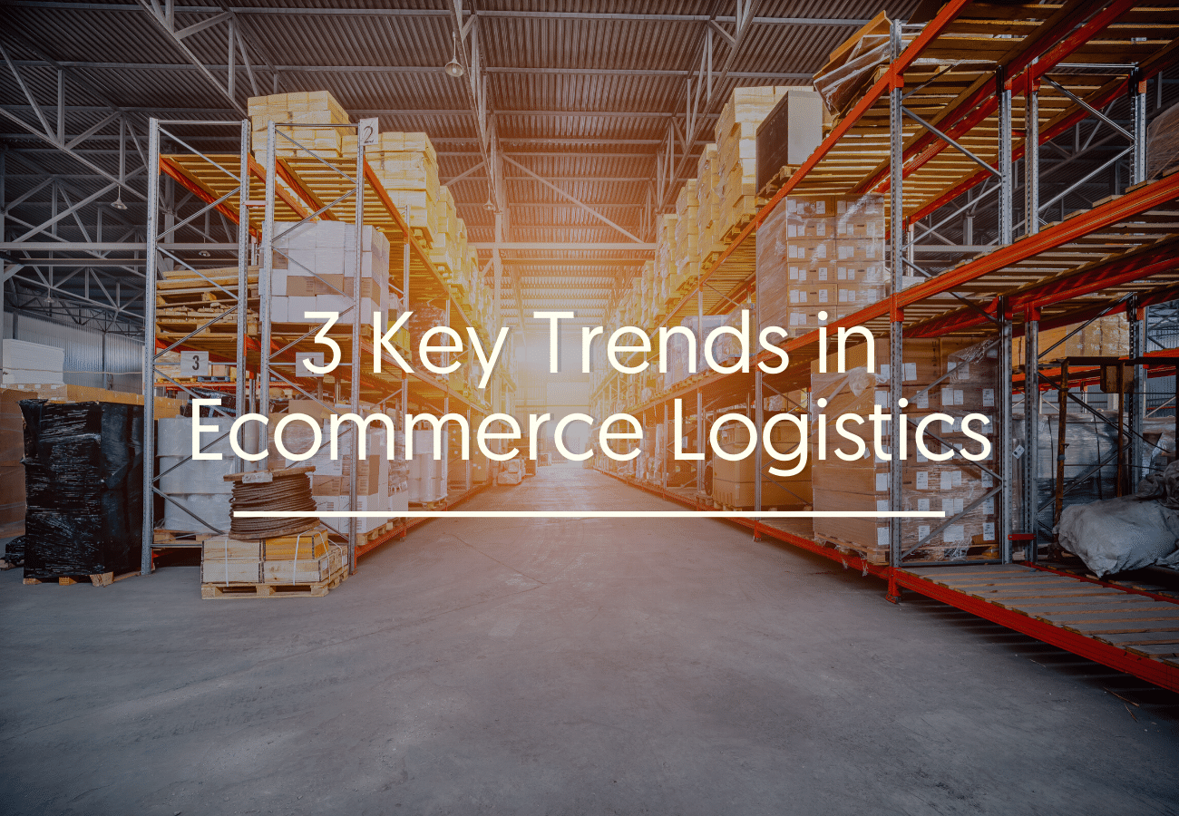3 Key Trends in Ecommerce Logistics