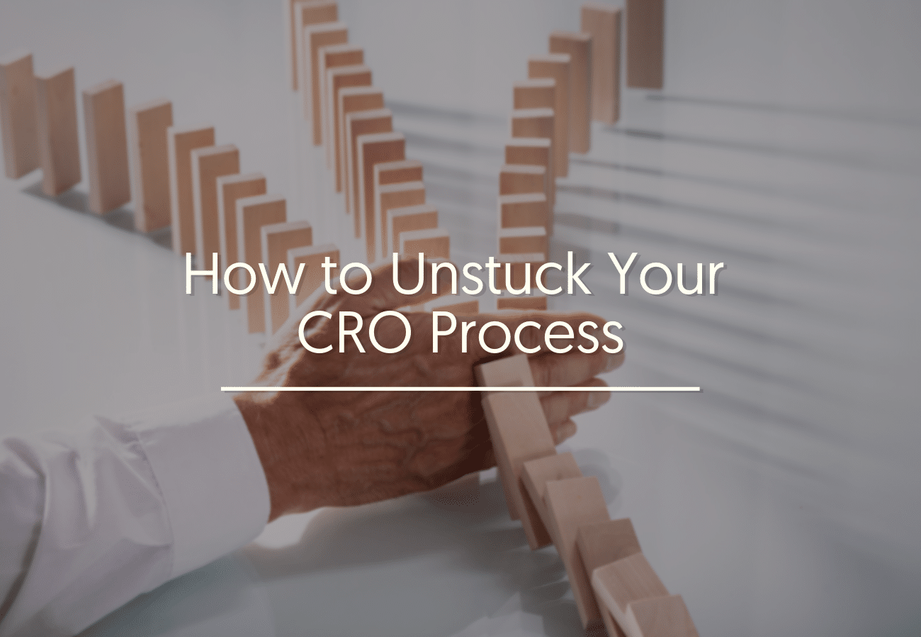 How to Unstuck Your Conversion Rate Optimization Process