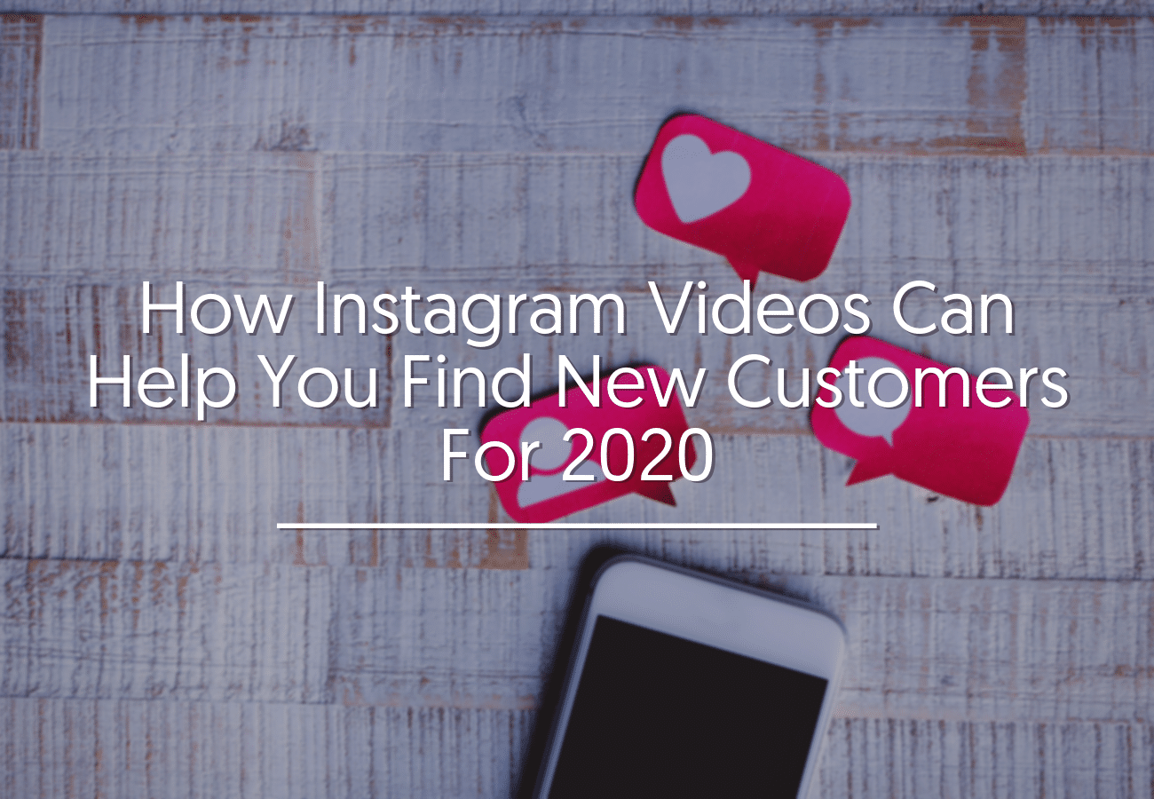 How Instagram Videos Can Help You Find New Customers For 2020