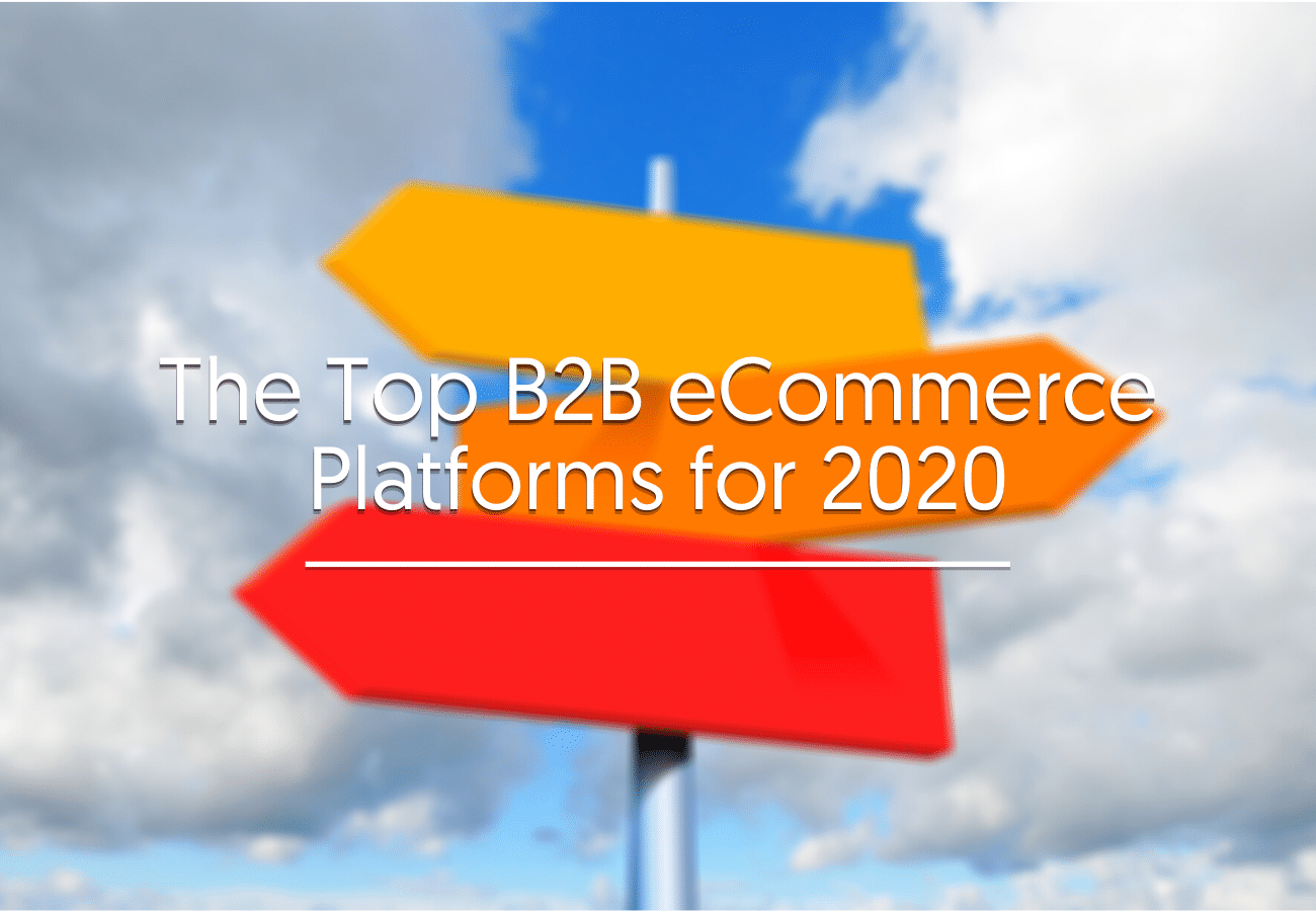 The Top B2B eCommerce Platforms for 2020
