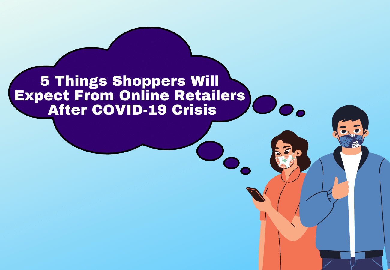 The New Normal: 5 Things Shoppers Will Expect From Online Retailers After COVID-19 Crisis