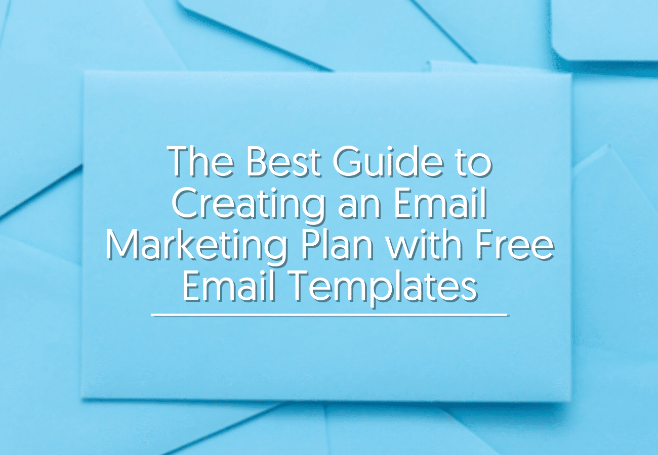 The Best Guide to Creating an Email Marketing Plan with Free Email Templates