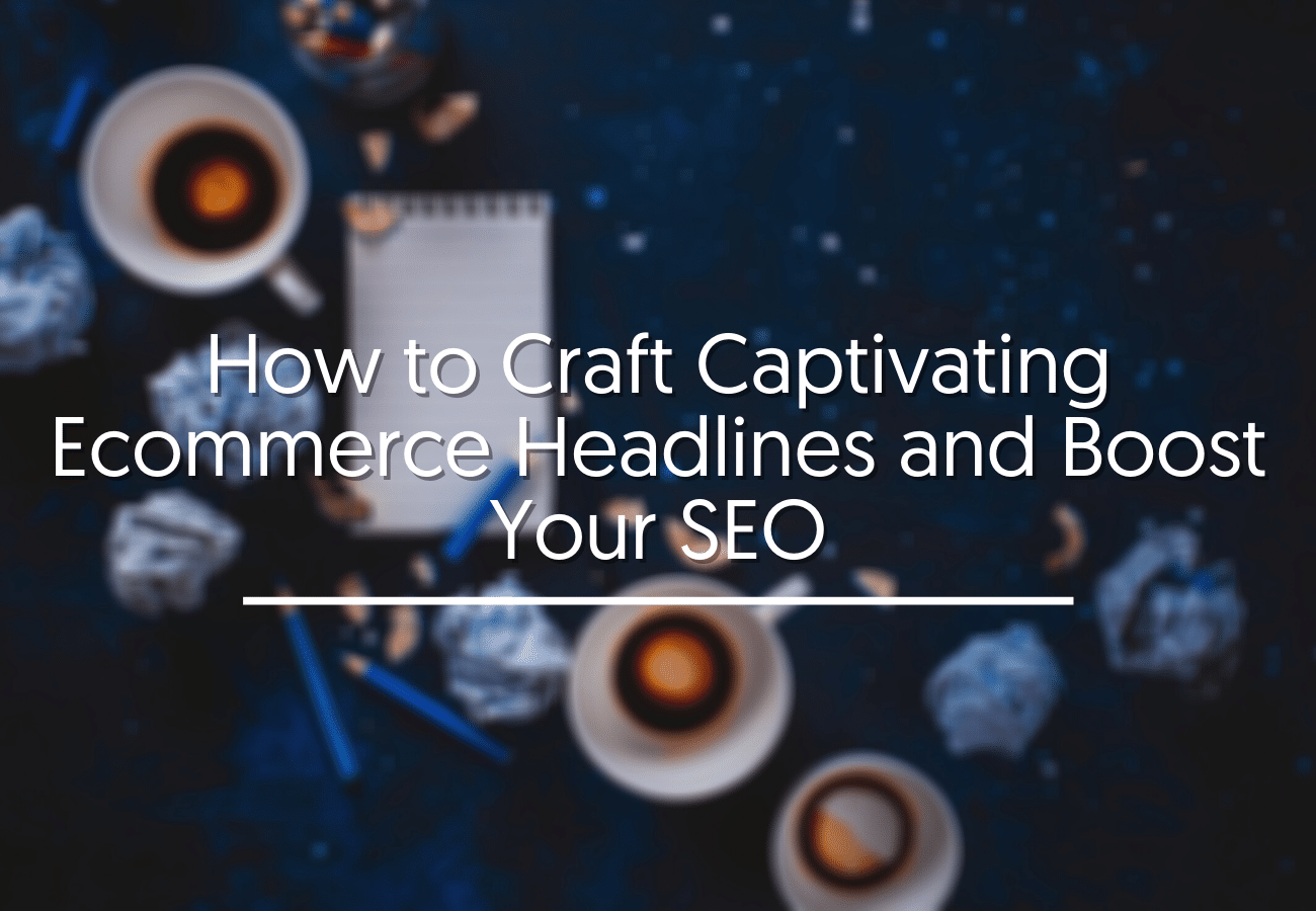 How to Craft Captivating Ecommerce Headlines and Boost Your SEO