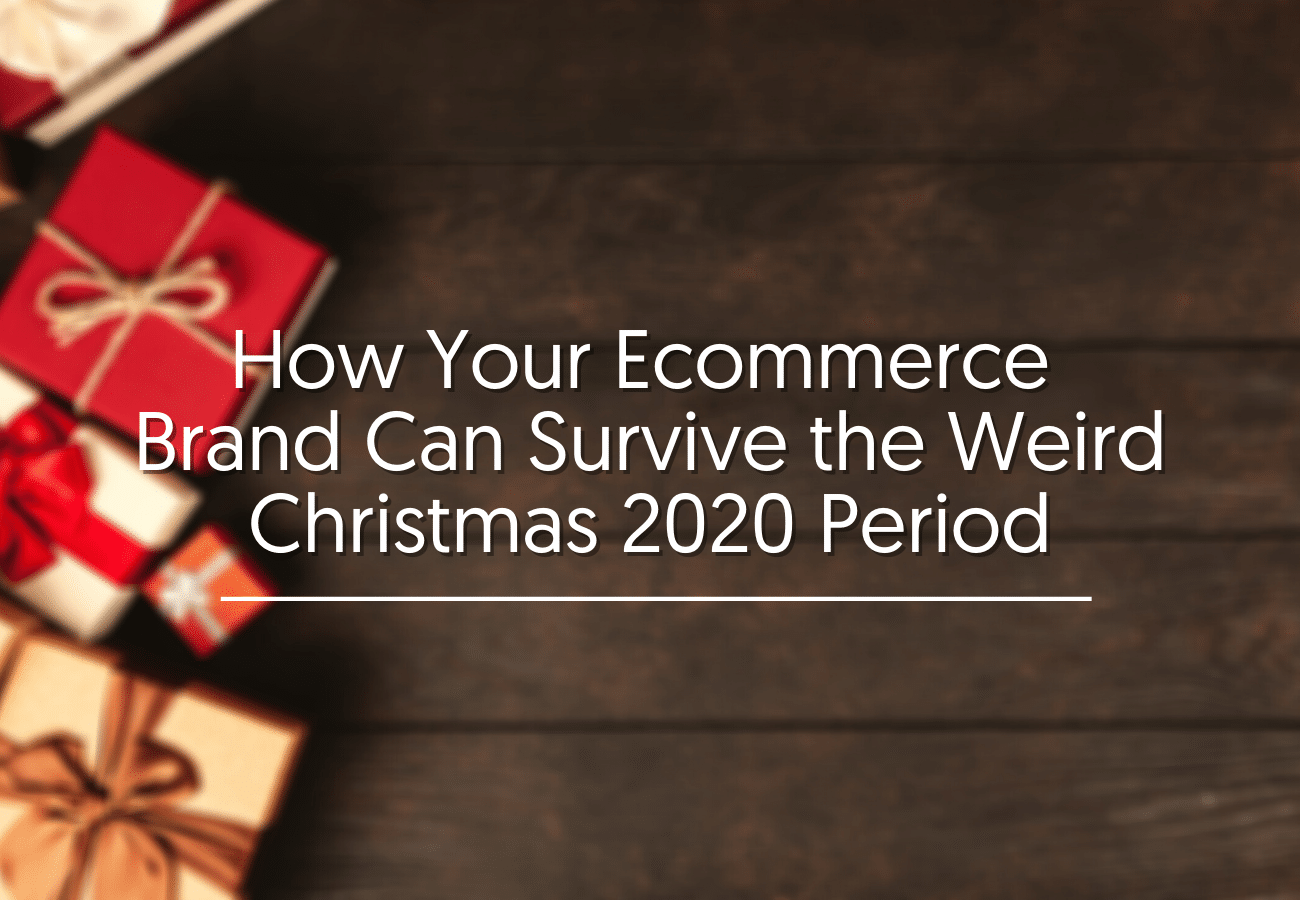 How Your Ecommerce Brand Can Survive The Weird Christmas 2020 Period
