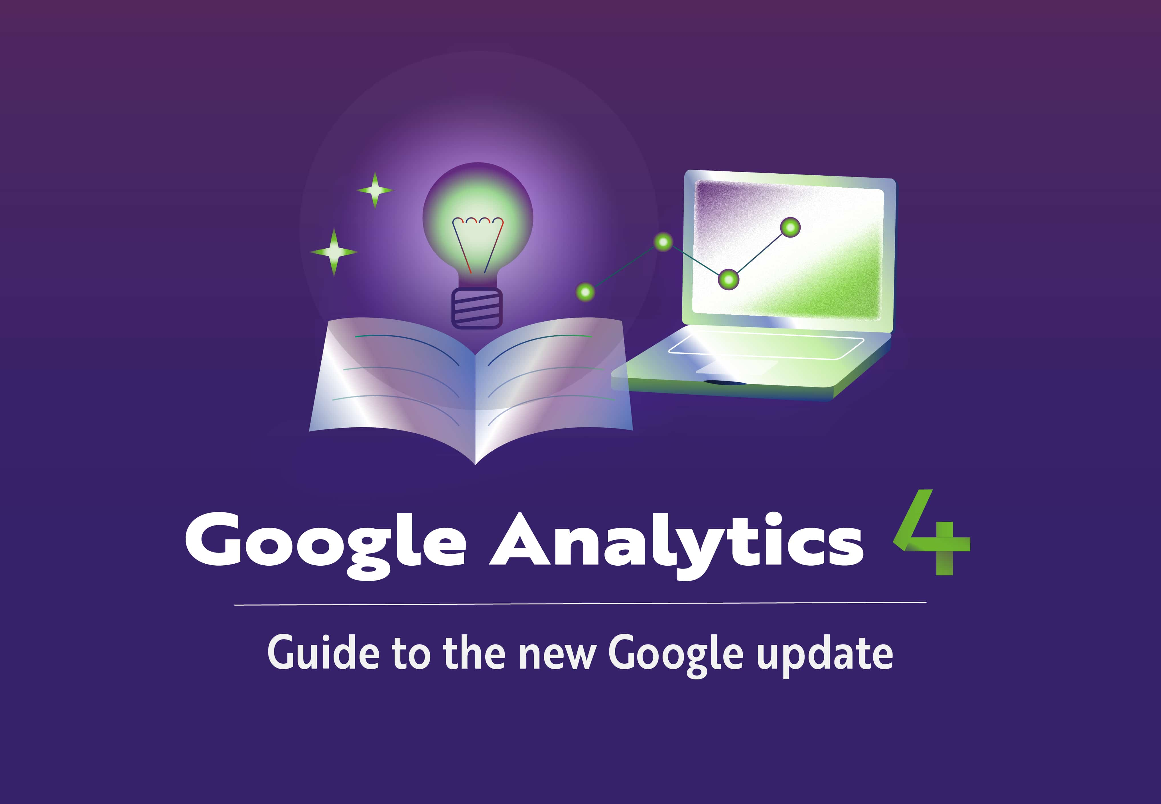 Google Analytics 4: Guide to the new Google update