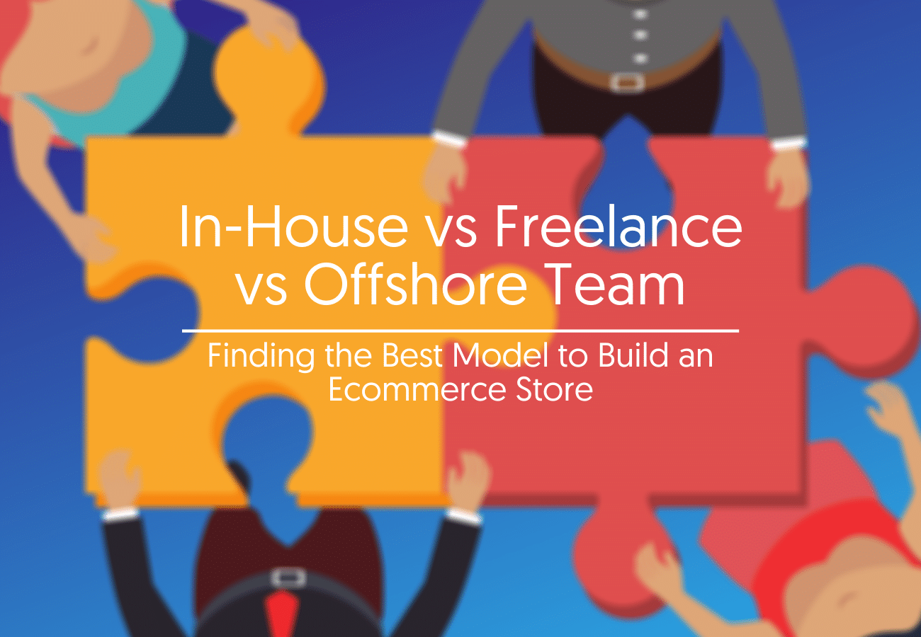 In-House vs Freelance vs Offshore Team: Finding the Best Model to Build an Ecommerce Store
