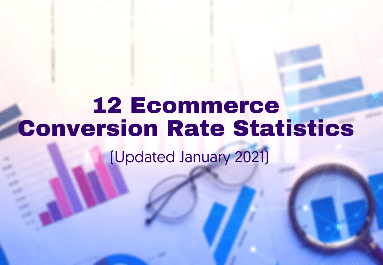 12 Ecommerce Conversion Rate Statistics (Updated January 2021)