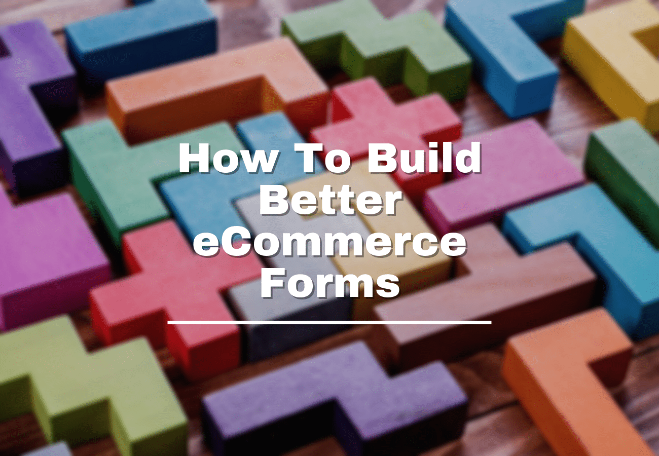 How To Build Better eCommerce Forms