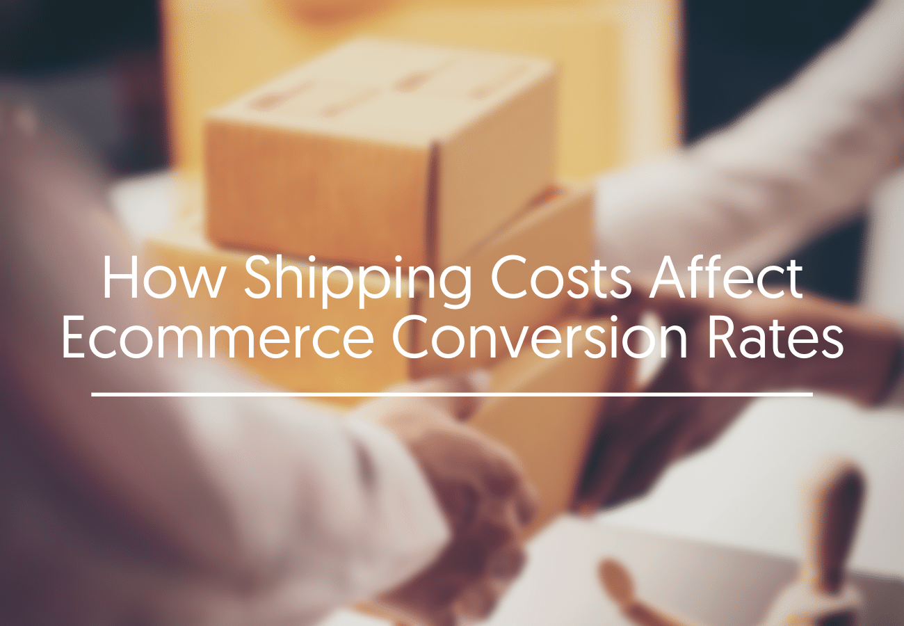 How Shipping Costs Affect Ecommerce Conversion Rates
