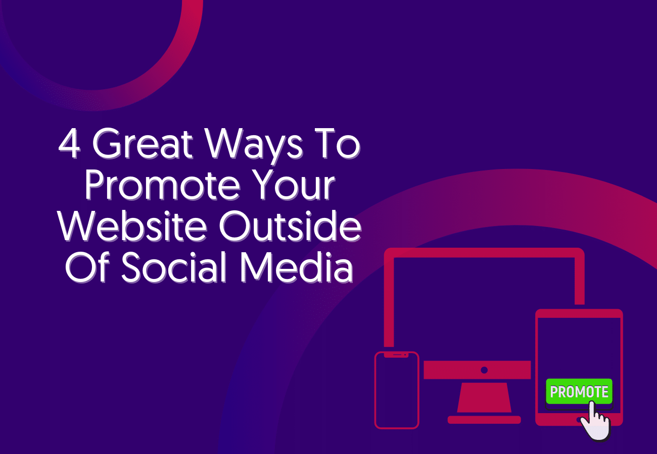 4 Great Ways To Promote Your Website Outside Of Social Media